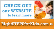 Check out our Website at rightSTEPSforKids.com